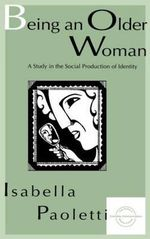 Being an Older Woman : Study in the Social Production of Identity - Isabella Paoletti