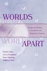 Worlds Apart : Acting and Writing in Academic and Workplace Contexts - Patrick Dias