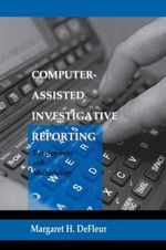 Computer-assisted Investigative Reporting : Development and Methodology - Margaret H. DeFleur