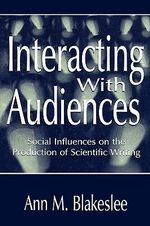 Interfacing with Audiences : Social Influences on the Production of Scientific Writing - Ann M. Blakeslee