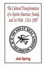 The Cultural Transformation of a Native American Family and its Tribe, 1763-1995 : A Basket of Apples - Joel H. Spring