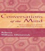 Conversations of the Mind: The Uses of Journal Writing for Second-Language Learners :  The Uses of Journal Writing for Second-Language Learners - Rebecca William Mlynarczyk
