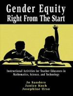 Gender Equity Right from the Start : Instructional Activites for Teacher Educators in Mathematics, Science and Technology v. 1 - Jo Sanders