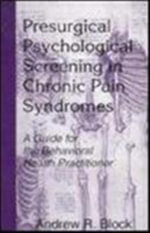Presurgical Psychological Screening in Chronic Pain Syndromes: A Guide for the Behavioral Health Practitioner :  A Guide for the Behavioral Health Practitioner - Andrew R. Block