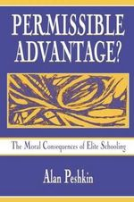 Permissible Advantage? : The Moral Consequences of Elite Schooling - Alan Peshkin