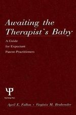 Awaiting the Therapist's Baby : A Guide for Expectant Parent-Practitioners - April E. Fallon