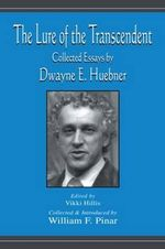 The Lure of the Transcendent: Collected Essays by Dwayne E. Huebner :  Collected Essays by Dwayne E. Huebner - Dwayne E. Huebner