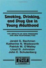 Smoking, Drinking and Drug Use in Young Adulthood : The Impacts of New Freedoms and New Responsibilities - Jerald G. Bachman