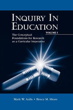 Inquiry in Education: Conceptual Foundations for Research as a Curricular Imperative v. 1 : The Conceptual Foundations for Research as a Curricular Imperative - Mark W. Aulls