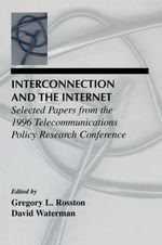 Interconnection and the Internet : Selected Papers from the 1996 Telecommunications Policy Research Conference