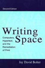 Writing Space : Computers, Hypertext and the Remediation of Print - J.David Bolter