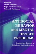 Antisocial Behavior and Mental Health Problems : Explanatory Factors in Childhood and Adolescence - Rolf Loeber