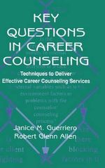 Key Questions in Career Counseling : Techniques to Deliver Effective Career Counseling Services - Janice M. Guerriero
