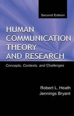 Human Communication Theory and Research : Concepts, Contexts and Challenges - Robert L. Heath