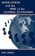 Education and the Rise of the Global Economy - Joel Spring