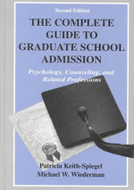The Complete Guide to Graduate School Admission : Psychology, Counseling and Related Professions - Patricia Keith-Spiegel