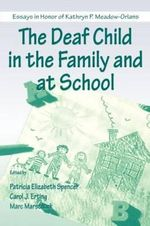 The Deaf Child in the Family and at School : Essays in Honor of Kathryn P. Meadow-Orlans