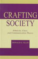 Crafting Society : Ethnicity, Class and Communication Theory - Donald G. Ellis