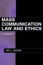 Mass Communication Law and Ethics : A Casebook - Roy L. Moore