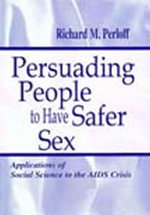 Persuading People to Have Safer Sex : Applications of Social Science to the AIDS Crisis - Richard M. Perloff