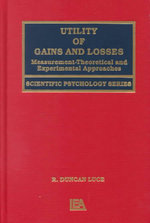 Utility of Gains and Losses : Measurement-Theoretic and Experimental Approaches - R. Duncan Luce