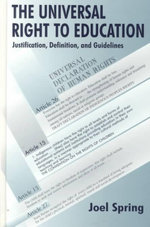 The Universal Right to Education : Justification, Definition, and Guidelines - Joel H. Spring