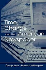 Time, Change and the American Newspaper : Routledge Communication Series - George Sylvie