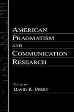 American Pragmatism and Communication Research : Lea's Communication (Hardcover)