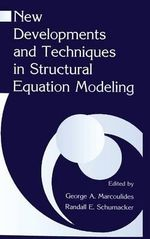 New Developments and Techniques in Structural Equation Modeling : Progressing into the 21st Century