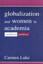Globalization and Women in Academia : North/West - South/East - Carmen Luke
