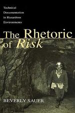 The Rhetoric of Risk : Technical Documentation in Hazardous Environments - Beverly A. Sauer