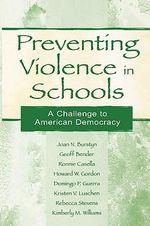 Preventing Violence in Schools : A Challenge to American Democracy - Joan N. Burstyn