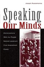 Speaking Our Minds : Conversations with the People Behind Landmark First Amendment Cases - Joseph Russomanno