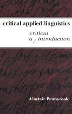 Critical Applied Linguistics : A Critical Introduction - Alastair Pennycook