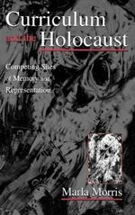 Curriculum and the Holocaust : Competing Sites of Memory and Representation - Marla Morris