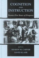 Cognition and Instruction : Twenty-Five Years of Progress