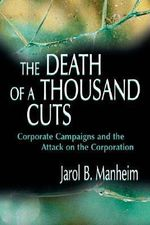 The Corporate Campaign : Origins, Strategy and Tactics of the Contemporary Attack on the Corporation - Jarol B. Manheim