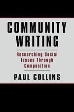 Community Writing : Researching Social Issues Through Composition - Paul S. Collins