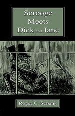 Scrooge Meets Dick and Jane : Purpose, Passion and Pedagogy in Teacher Education - Roger C. Schank