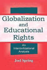Globalization and Educational Rights : An Intercivilizational Analysis - Joel Spring