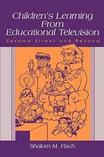 Children's Learning from Educational Television : Sesame Street and beyond - Shalom M. Fisch