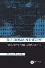 The Domain Theory : Patterns for Knowledge and Software Reuse - Alistair Sutcliffe
