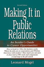 Making it in Public Relations : An Insider's Guide to Career Opportunities - L. Mogel