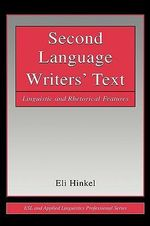 Second Language Writers' Text : Linguistic and Rhetorical Features - Eli Hinkel