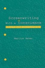 Screenwriting with a Conscience : Ethics for Screenwriters - Marilyn Beker