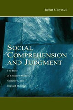 Social Comprehension and Judgment : The Role of Situation Models, Narratives, and Implicit Theories - Robert S. Wyer