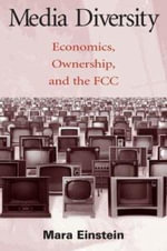 Media Diversity : Economics, Ownership, and the FCC :  Economics, Ownership, and the FCC - Mara Einstein