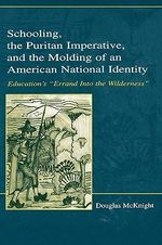 Schooling, the Puritan Imperative and the Molding of an American National Identity : Education's Errand into the Wilderness - Douglas McKnight