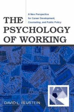 The Psychology of Working : A New Perspective for Career Development, Counseling, and Public Policy :  A New Perspective for Career Development, Counseling, and Public Policy - David L. Blustein