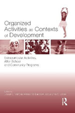 Organized Activities as Contexts of Development : Extracurricular Activities, After School and Community Programs
